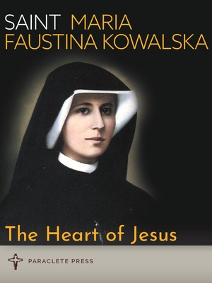 The Heart of Jesus: Saint Maria Faustina Kowalska and Saint Pope John Paul II - Paraclete Press (Compiled by)