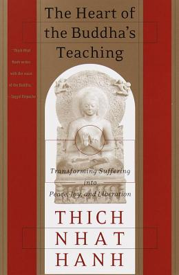 The Heart of the Buddha's Teaching: Transforming Suffering Into Peace, Joy, and Liberation - Hanh, Thich Nhat