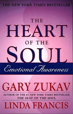 The Heart of the Soul: Emotional Awareness - Zukav, Gary