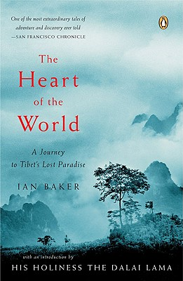 The Heart of the World: A Journey to Tibet's Lost Paradise - Baker, Ian, and Dalai Lama (Introduction by)