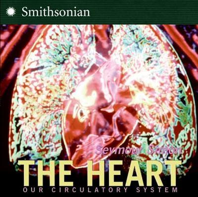 The Heart: Our Circulatory System - Simon, Seymour