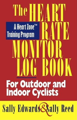 The Heart Rate Monitor Log Book for Outdoor or Indoor: A Heart Zone Training Program - Edwards, Sally, and Reed, Sally