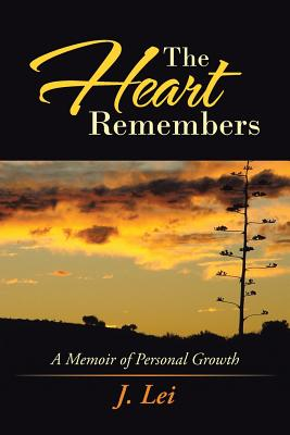 The Heart Remembers: A Memoir of Personal Growth - Lei, J