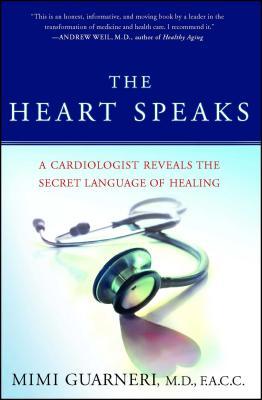 The Heart Speaks: A Cardiologist Reveals the Secret Language of Healing - Guarneri, Mimi
