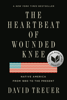 The Heartbeat of Wounded Knee: Native America from 1890 to the Present - Treuer, David
