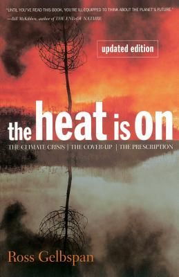 The Heat Is on: The Climate Crisis, the Cover-Up, the Prescription - Gelbspan, Ross