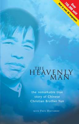 The Heavenly Man: The Remarkable True Story of Chinese Christian Brother Yun - Yun, Brother, and Hattaway, Paul