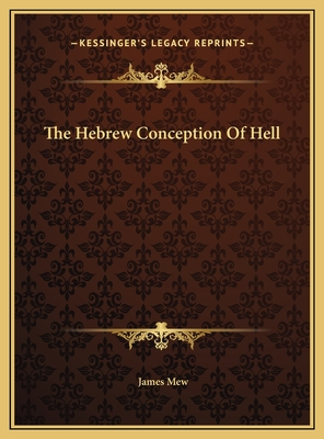 The Hebrew Conception of Hell the Hebrew Conception of Hell - Mew, James