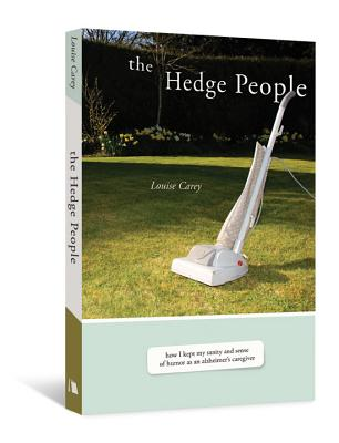 The Hedge People: How I Kept My Sanity and Sense of Humor as an Alzheimer's Caregiver - Carey, Louise