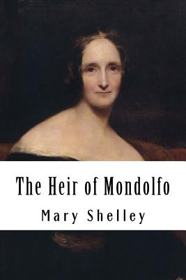 The Heir of Mondolfo - Shelley, Mary