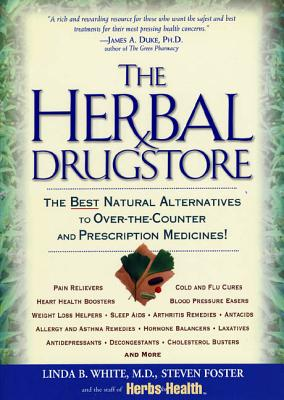 The Herbal Drugstore: The Best Natural Alternatives to Over-The-Counter and Prescription Medicines! - White, Linda B, M.D., and Foster, Steven, and Herbs for Health Staff