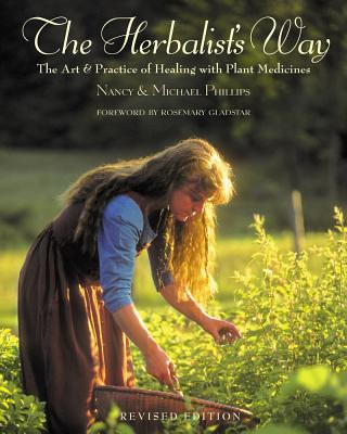 The Herbalist's Way: The Art and Practice of Healing with Plant Medicines - Phillips, Nancy, and Phillips, Michael, and Gladstar, Rosemary (Foreword by)