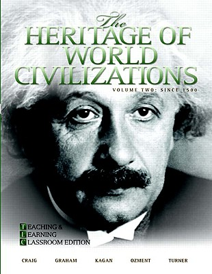 The Heritage of World Civilizations: Teaching and Learning Classroom Edition, Volume 2 - Craig, Albert M., and Graham, William A., and Kagan, Donald M.
