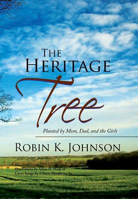 The Heritage Tree: Planted by Mom, Dad, and the Girls - Johnson, Robin K