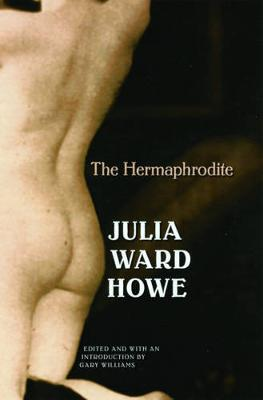 The Hermaphrodite - Howe, Julia Ward, and Williams, Gary (Editor)