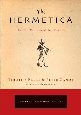 The Hermetica: The Lost Wisdom of the Pharaohs - Freke, Timothy