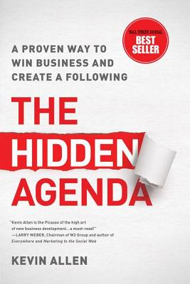 The Hidden Agenda: A Proven Way to Win Business and Create a Following - Allen, Kevin