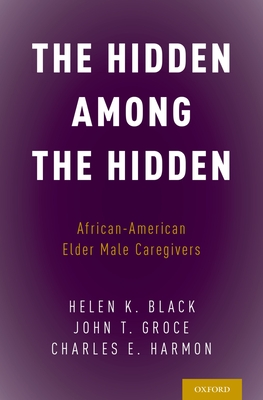 The Hidden Among the Hidden: African-American Elder Male Caregivers - Black, Helen K., and Groce, John T., and Harmon, Charles E.