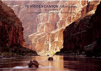 The Hidden Canyon: A River Journey - Blaustein, John (Photographer), and Abbey, Edward (Text by), and Litton, Martin (Introduction by)
