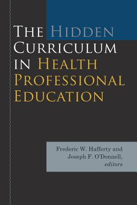 The Hidden Curriculum in Health Professional Education - Hafferty, Frederic W (Editor)