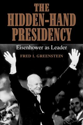 The Hidden-Hand Presidency: Eisenhower as Leader - Greenstein, Fred I