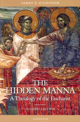 The Hidden Manna: A Theology of the Eucharist - O'Connor, Rev James T