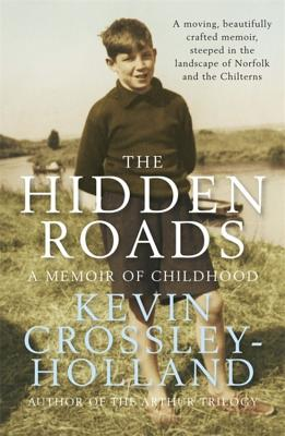 The Hidden Roads: A Memoir of Childhood - Crossley-Holland, Kevin