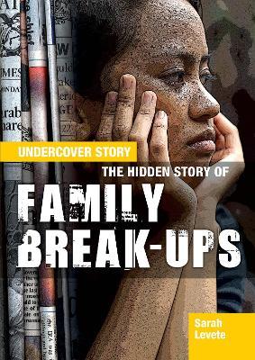The Hidden Story of Family Break-ups - Levete, Sarah