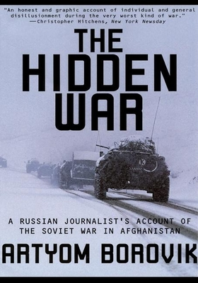 The Hidden War: A Russian Journalist's Account of the Soviet War in Afghanistan - Borovik, Artyom, and Borovik, Artem