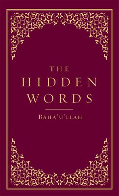The Hidden Words - Baha'u'llah, and Effendi, Shoghi (Translated by)