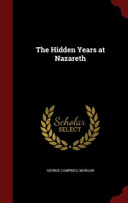The Hidden Years at Nazareth - Morgan, George Campbell