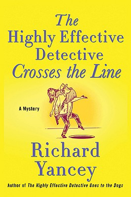 The Highly Effective Detective Crosses the Line: A Mystery - Yancey, Rick, and Yancey, Richard