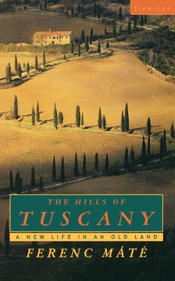 The Hills of Tuscany: A New Home in an Old Land - Mate, Ferenc