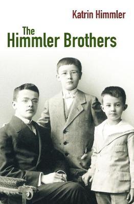 The Himmler Brothers: A German Family History - Himmler, Katrin