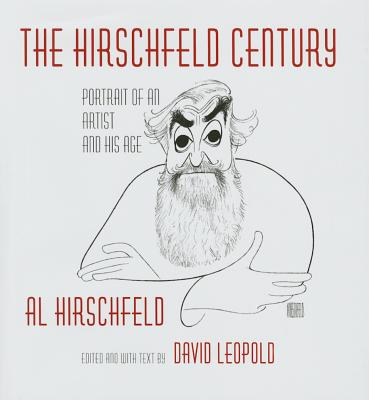 The Hirschfeld Century: Portrait of an Artist and His Age - Hirschfeld, Al, and Leopold, David (Editor)