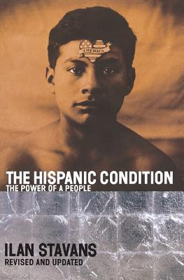 The Hispanic Condition: The Power of a People - Stavans, Ilan, PhD