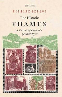 The Historic Thames: A Portrait of England's Greatest River - Belloc, Hilaire