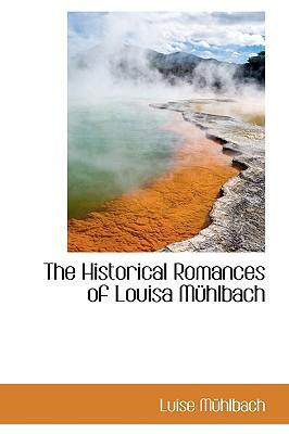 The Historical Romances of Louisa Muhlbach - Muhlbach, Luise