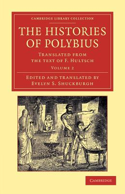 The Histories of Polybius: Translated from the Text of F. Hultsch - Polybius, and Shuckburgh, Evelyn Shirley (Edited and translated by)