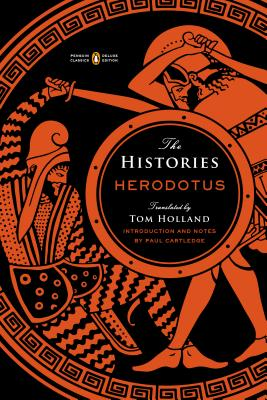 The Histories: (penguin Classics Deluxe Edition) - Herodotus, and Holland, Tom (Translated by), and Cartledge, Paul (Notes by)