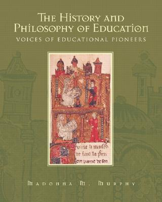 The History and Philosophy of Education: Voices of Educational Pioneers - Murphy, Madonna M
