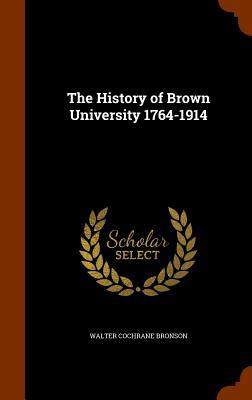 The History of Brown University 1764-1914 - Bronson, Walter Cochrane
