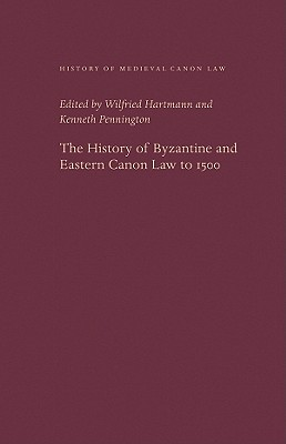 The History of Byzantine and Eastern Canon Law to 1500 - Hartmann, Wilfried (Editor), and Pennington, Kenneth, Professor (Editor)