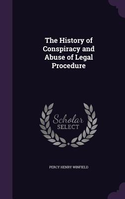 The History of Conspiracy and Abuse of Legal Procedure - Winfield, Percy Henry