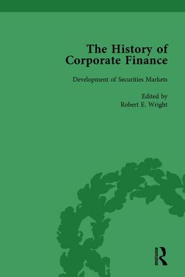 The History of Corporate Finance: Developments of Anglo-American Securities Markets, Financial Practices, Theories and Laws - Wright, Robert E., and Sylla, Richard