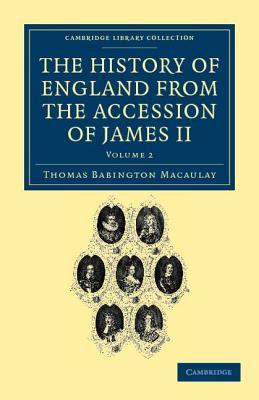 The History of England from the Accession of James II - Macaulay, Thomas Babington, Baron, and Trevelyan, Hannah More Macaulay, Lady (Editor)