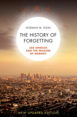 The History of Forgetting: Los Angeles and the Erasure of Memory - Klein, Norman M