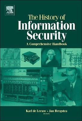 The History of Information Security: A Comprehensive Handbook - De Leeuw, Karl Maria Michael (Editor)