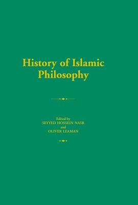 The History of Islamic Philosophy - Leaman, Oliver (Editor), and Nasr, Seyyed Hossein (Editor)