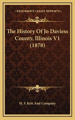 The History of Jo Daviess County, Illinois V1 (1878) - H F Kett & Co